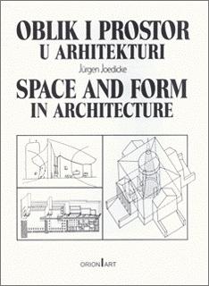 OBLIK I PROSTOR U ARHITEKTURI Space and Form in Architecture