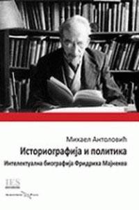ISTORIJOGRAFIJA I POLITIKA INTELEKTUALNA BIOGRAFIJA FRIDRIHA MAJNEKEA