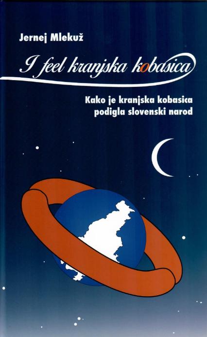 I FEEL KRANJSKA KOBASICA Kako je kranjska kobasica podigla slovenski narod