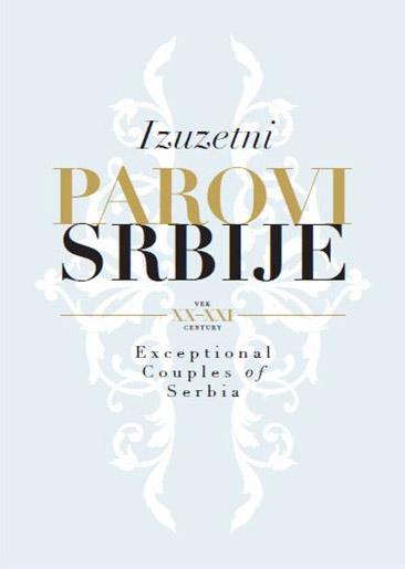IZUZETNI PAROVI SRBIJE XX-XXI VEK Exceptional Couples of Serbia XX-XXI century