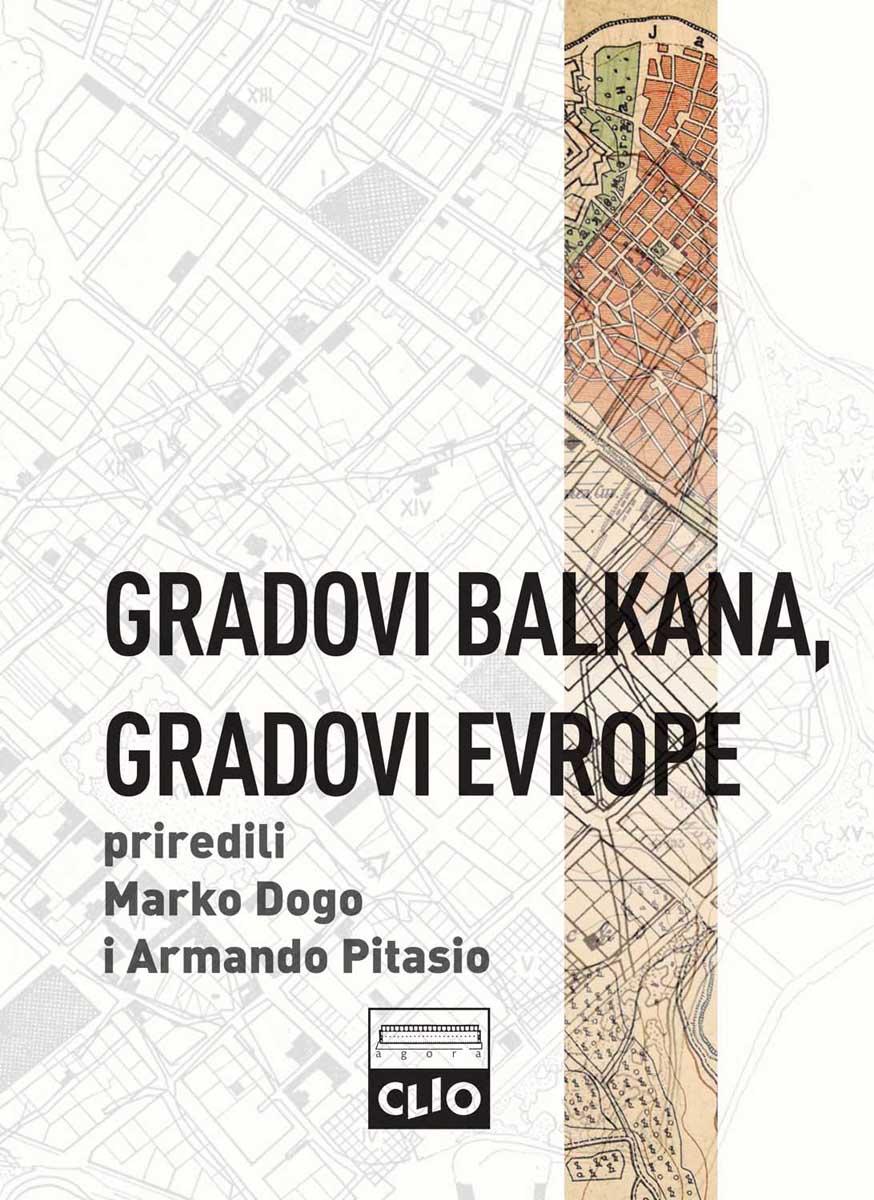 GRADOVI BALKANA, GRADOVI EVROPE Studije o urbanom razvoju postosmanskih prestonica 1830-1923