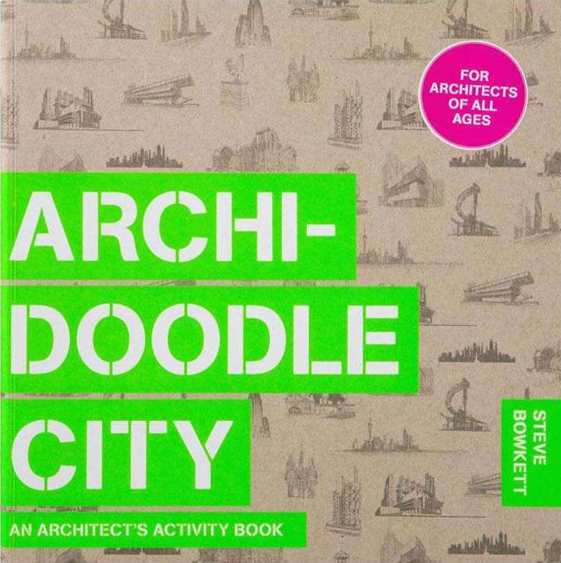 ARCHIDOODLE CITY: AN ARCHITECTS ACTIVITY BOOK