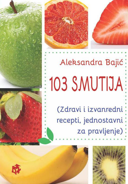 103 SMUTIJA Zdravi i izvanredni recepti