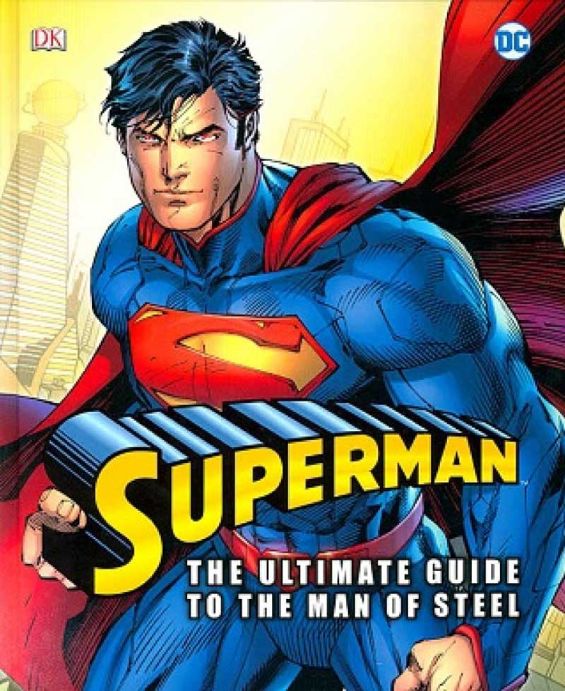 SUPERMAN THE ULTMATE GUIDE TO THE MAN OF STEEL
