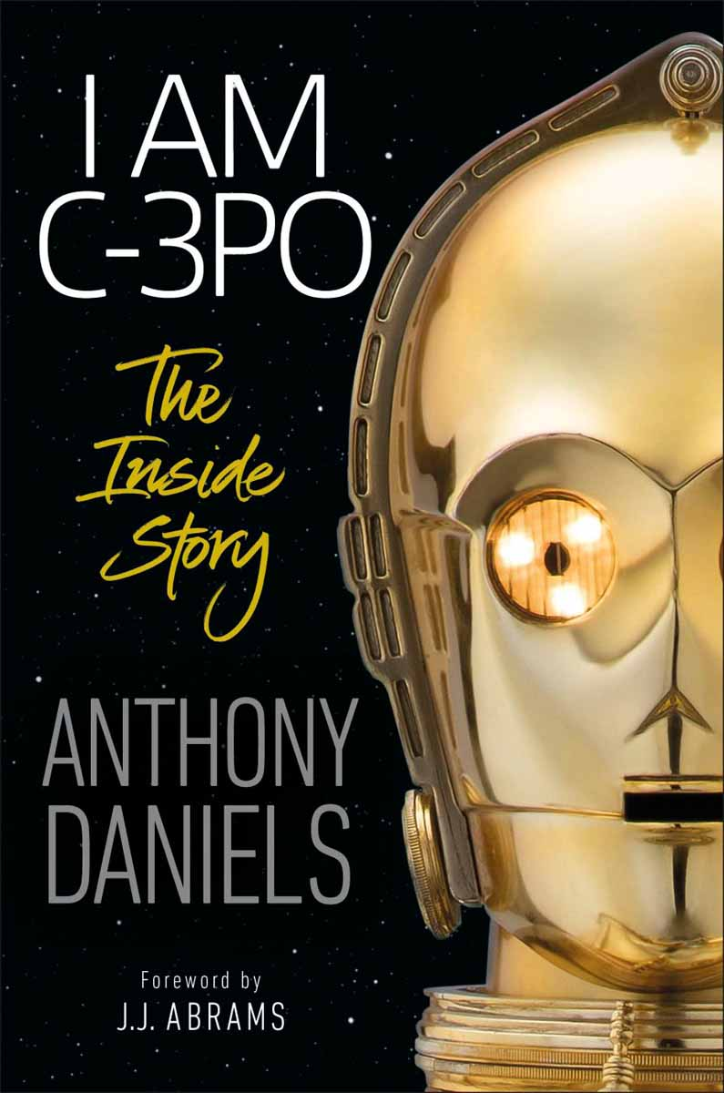 I AM C-3PO The Inside Story