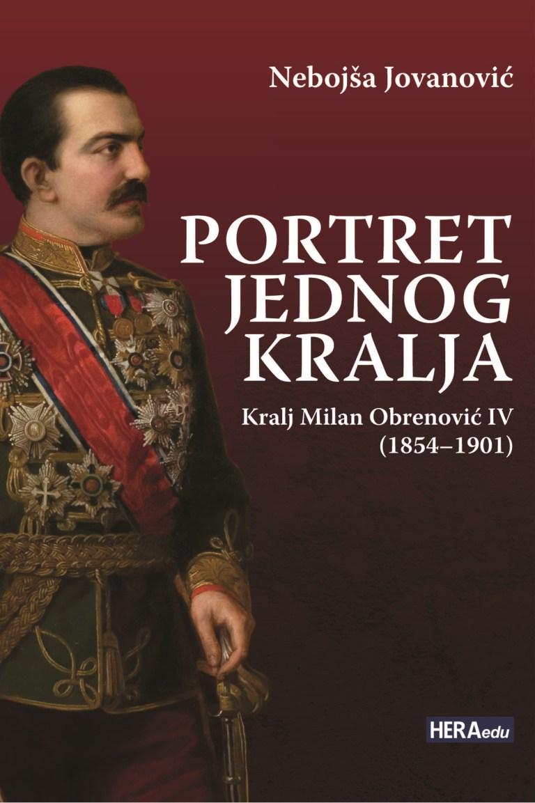 PORTRET JEDNOG KRALJA Kralj Milan Obrenović IV 1854–1901