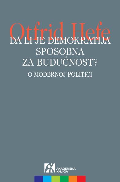 DA LI JE DEMOKRATIJA SPOSOBNA ZA BUDUĆNOST O modernoj politici