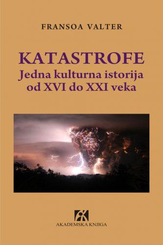 KATASTROFE Jedna kulturna istorija od XVI do XXI veka