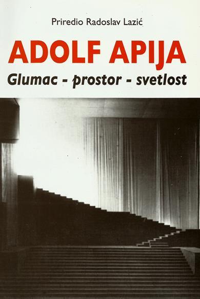 ADOLF APIJA: GLUMAC - PROSTOR - SVETLOST