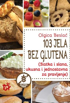 103 JELA BEZ GLUTENA (Slatka i slana, ukusna i jednostavnaza pravljenje)