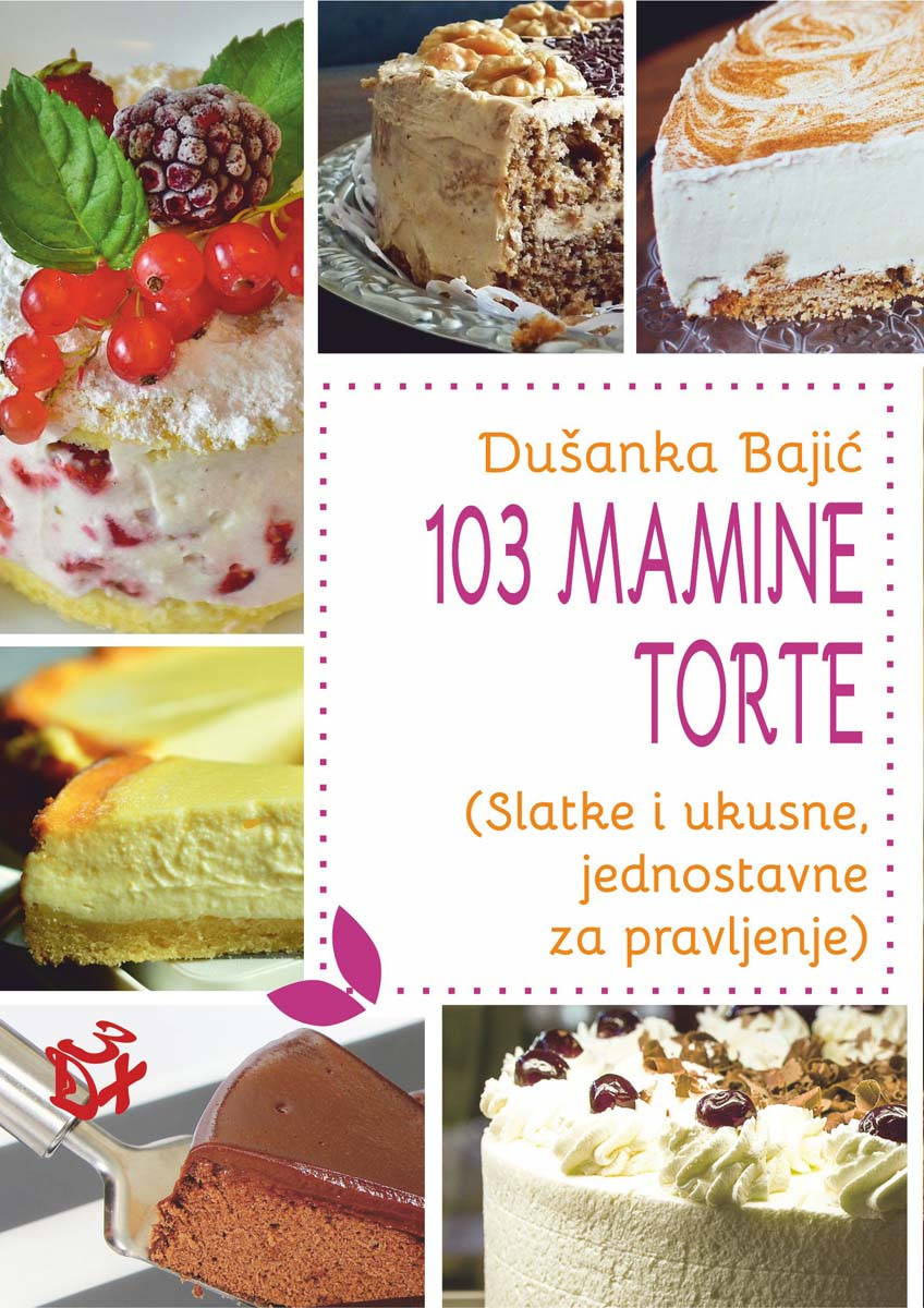 103 MAMINE TORTE Slatke i ukusne, jednostavne za pravljenje