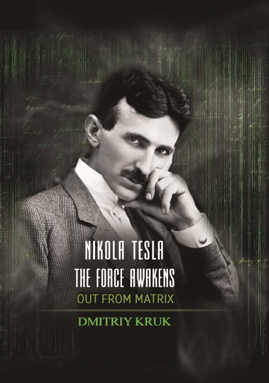 NIKOLA TESLA THE FORCE AWAKENS OUT FROM MATRIX