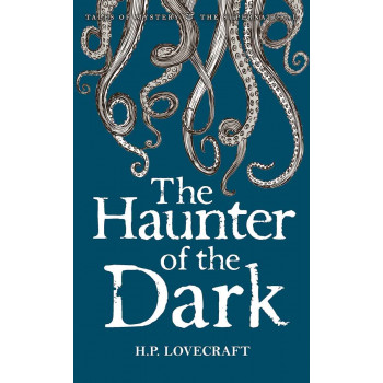 The Haunter of the Dark Collected Short Stories Volume 3