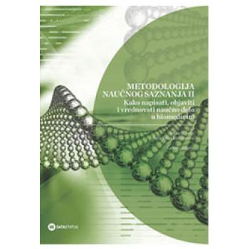 KAKO NAPISATI OBJAVITI I VREDNOVATI NAUČNO DELO U BIOMEDICINI Metodologija naučnog saznanja II