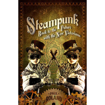 STEAMPUNK Back to the Future with the New Victorians
