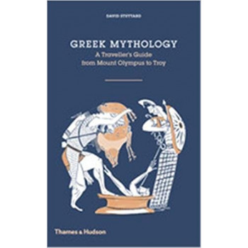 GREEK MYTHOLOGY A Travellers Guide from Mount Olympus to Troy