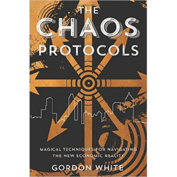 CHAOS PROTOCOLS Magical Techniques for Navigating the New Economic Reality