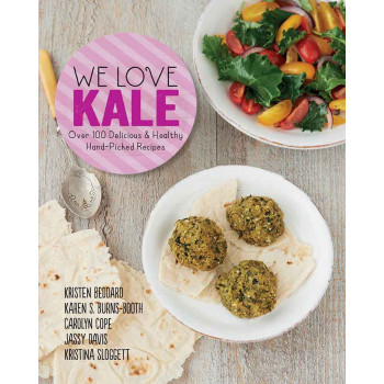WE LOVE KALE Over 100 Delicious and Healthy Hand-Picked Recipes