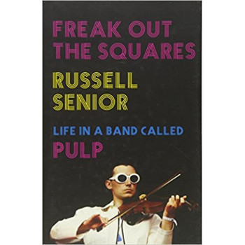 FREAK OUT THE SQUARES Life in a band called Pulp