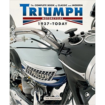 TRIUMPH The Complete Book of Classic and Modern Triumph Motorcycles