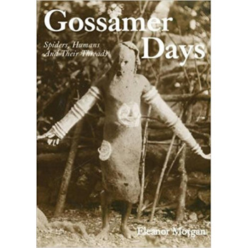 GOSSAMER DAYS Spiders Humans and Their Threads