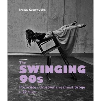 THE SWINGING 90S Pozorište i društvena realnost Srbije u 29 slika