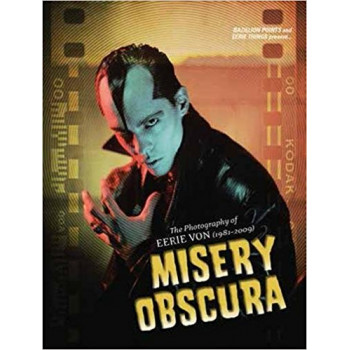 Misery Obscura The Photography of Eerie Von