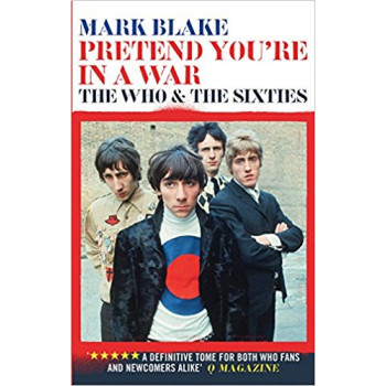 Pretend Youre In A War: The Who and the Sixties