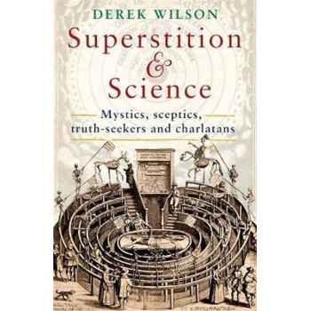 Superstition and Science, 1450-1750: Mystics, sceptics, truth-seekers and charlatans