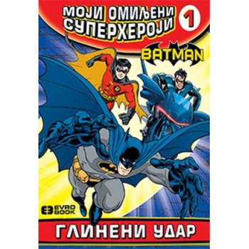 MOJI OMILJENI SUPERHEROJI 1 Betmen - Glineni udar