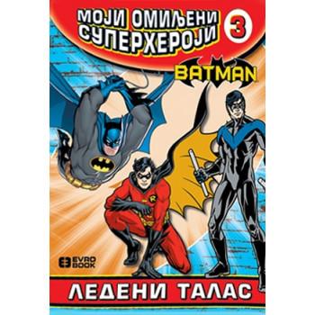 MOJI OMILJENI SUPERHEROJI 3 Betmen - Ledeni talas