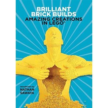 BRILLIANT BRICK BUILDS:AMAZING CREATIONS IN LEGO