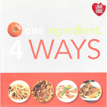 ONE INGREDIENT 4 WAYS