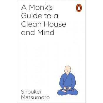 A MONKS GUIDE TO A CLEAN HOUSE AND MIND