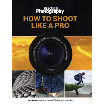 PRACTICAL PHOTOGRAPHY HOW TO SHOOT LIKE A PRO