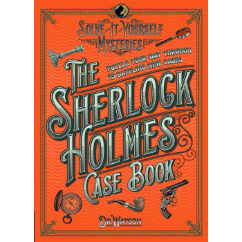 SHERLOCK HOLMES CASE BOOK- Solve it yourself mysteries