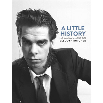 A LITTLE HISTORY Photographs of Nick Cave