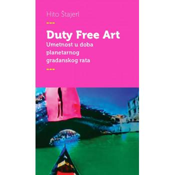 DUTY FREE ART Umetnost u doba planetarnog građanskog rata