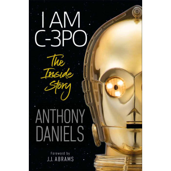 I AM C-3PO The Inside Story