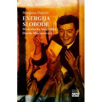 ENERGIJA SLOBODE Stvaralačka biografija Đorđa Marjanovića
