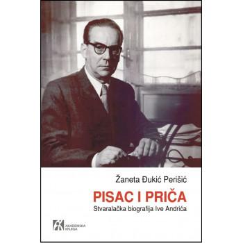 PISAC I PRIČA Stvaralačka biografija Ive Andrića