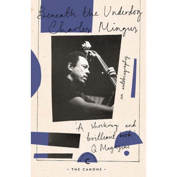 BENEATH THE UNDERDOG Charles Mingus