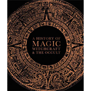 A HISTORY OF MAGIC, WITCHCRAFTA AND THE OCCULT