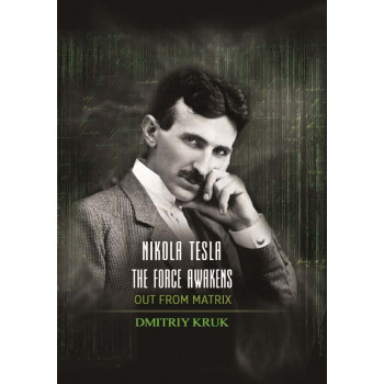 NIKOLA TESLA THE FORCE AWAKENS OUT FROM MATRIX