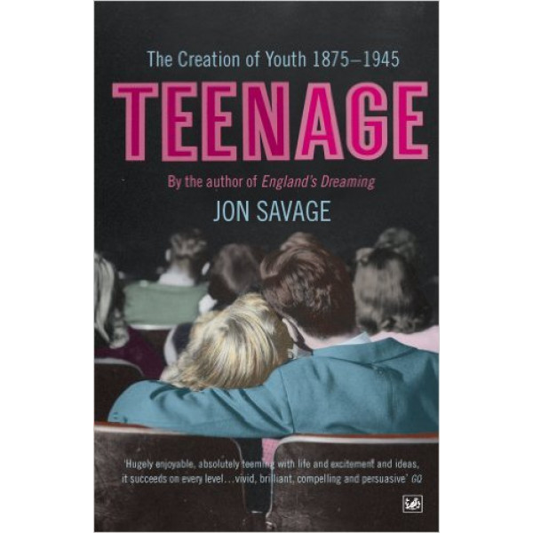 TEENAGE The Creation of Youth 1875 1945