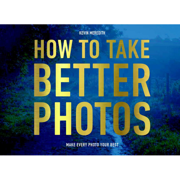 HOW TO TAKE BETTER PHOTOS
