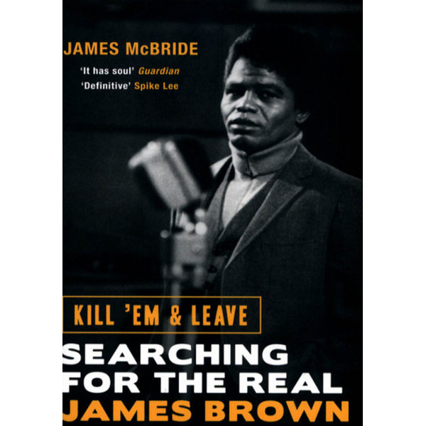 JAMES BROWN: KILL EM AND LEAVE