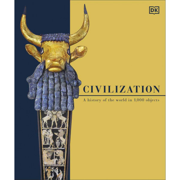 CIVILIZATION A History of the World in 1000 Objects
