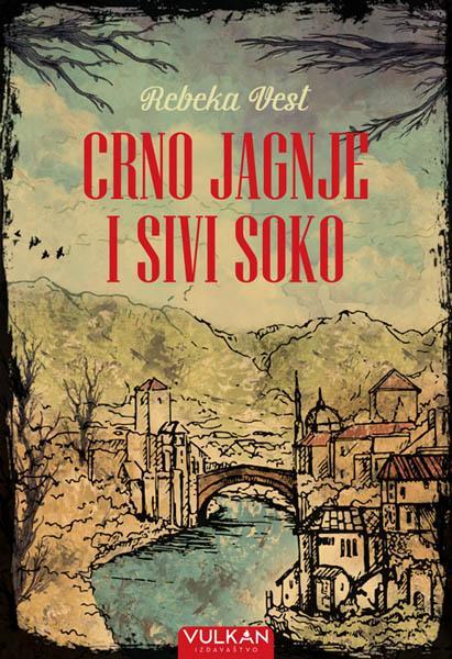 CRNO JAGNJE I SIVI SOKO Putovanje kroz Jugoslaviju