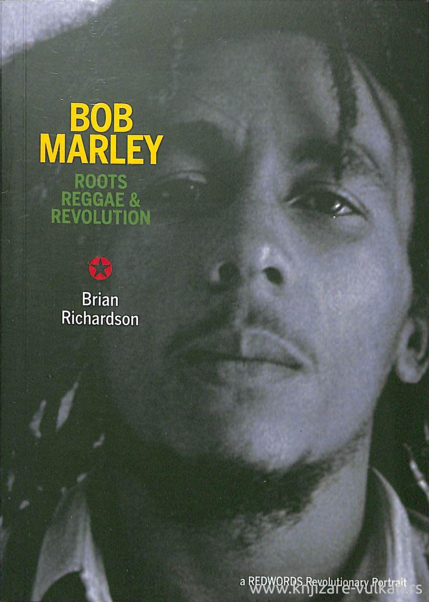 BOB MARLEY: ROOTS, REGGAE AND REVOLUTION